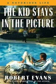 The Kid Stays in the Picture - A Notorious Life ebook by Robert Evans