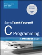 C Programming in One Hour a Day, Sams Teach Yourself ebook by Bradley L. Jones,Peter Aitken,Dean Miller