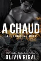 A Chaud eBook by Olivia Rigal