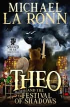 Theo and the Festival of Shadows ebook by Michael La Ronn