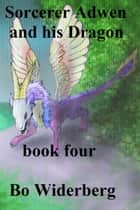 Sorcerer Adwen and His Dragon, Book Four ebook by Bo Widerberg