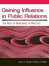 Gaining Influence in Public Relations - The Role of Resistance in Practice ebook by Bruce K. Berger,Bryan H. Reber
