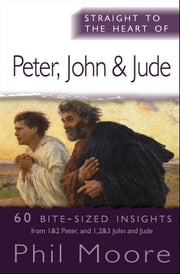 Straight to the Heart of Peter, John and Jude - 60 bite-sized insights ebook by Phil Moore