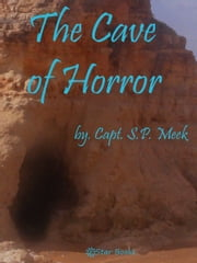 The Cave of Horror ebook by Capt SP Meek