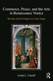 Commerce, Peace, and the Arts in Renaissance Venice - Ruzante and the Empire at Center Stage ebook by Linda L. Carroll