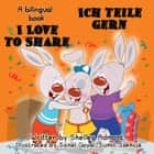 I Love to Share Ich teile gern (English German Book for Kids) - English German Bilingual Collection ebook by Shelley Admont
