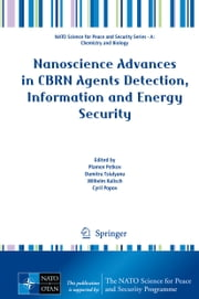 Nanoscience Advances in CBRN Agents Detection, Information and Energy Security ebook by Plamen Petkov,Dumitru Tsiulyanu,Wilhelm Kulisch,Cyril Popov