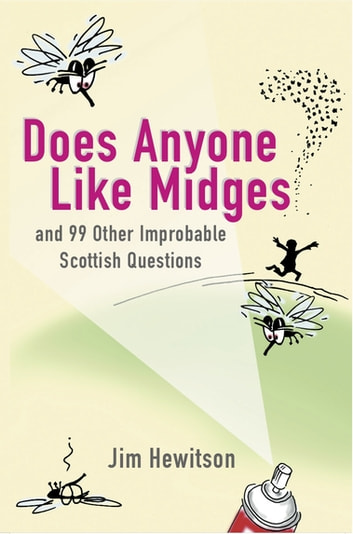 Does Anyone Like Midges? - and 99 other improbable Scottish questions ebook by Jim Hewitson