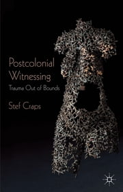Postcolonial Witnessing - Trauma Out of Bounds ebook by Stef Craps