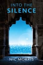 Into the Silence ebook by Nic Morris