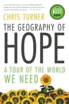 The Geography of Hope ebook by Chris Turner