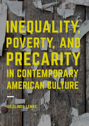 Inequality, Poverty and Precarity in Contemporary American Culture ebook by Sieglinde Lemke
