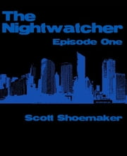 The Nightwatcher: Episode One ebook by Scott Shoemaker