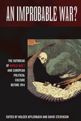 An Improbable War? - The Outbreak of World War I and European Political Culture before 1914 ebook by