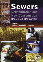 Sewers: Repair and Renovation ebook by Geoffrey F Read, MSc, CEng,...