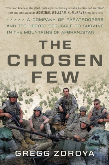 The Chosen Few - A Company of Paratroopers and Its Heroic Struggle to Survive in the Mountains of Afghanistan ebook by Gregg Zoroya
