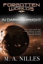 In Darkness, Light - Starfire Angels: Forgotten Worlds, #4 ebook by M. A. Nilles, Melanie Nilles
