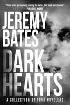 Dark Hearts: Four Novellas of Dark Suspense ebook by Jeremy Bates
