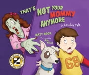 That's Not Your Mommy Anymore - A Zombie Tale ebook by Matt Mogk,Aja  Mulford