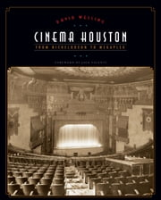 Cinema Houston - From Nickelodeon to Megaplex ebook by David Welling,Jack Valenti