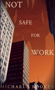Not Safe For Work ebook by Michael S. Booker