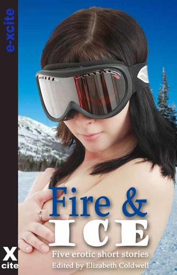 Fire and Ice - A collection of five erotic stories ebook by Alanna Appleton,Genevieve Ash,Jenna Bright,Landon Dixon,Harriet Fitzherbert
