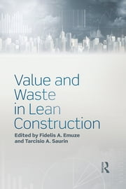 Value and Waste in Lean Construction ebook by Fidelis A. Emuze,Tarcisio A. Saurin