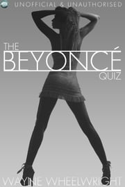 The Beyonce Quiz ebook by Wayne Wheelwright