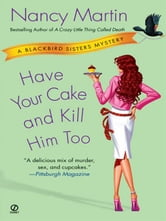 Have Your Cake and Kill Him Too - A Blackbird Sisters Mystery ebook by Nancy Martin