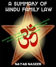 Hindu Family Law: An Overview of the Laws Governing Hindu Marriage, Divorce, Maintenance, Custody of Children, Adoption and Guardianship ebook by Nayab Naseer
