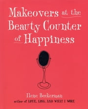 Makeovers at the Beauty Counter of Happiness ebook by Ilene Beckerman