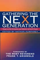 Gathering the NeXt Generation ebook by Nathan Humphrey,The Most Rev. Frank T. Griswold