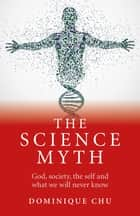 The Science Myth ebook by Dominique Chu