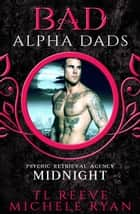 Midnight - Psychic Retrieval Agency (Bad Alpha Dads) ebook by TL Reeve, Michele Ryan