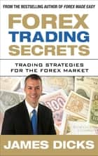 Forex Trading Secrets: Trading Strategies for the Forex Market ebook by Dicks