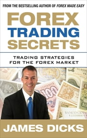 Forex Trading Secrets: Trading Strategies for the Forex Market ebook by James Dicks