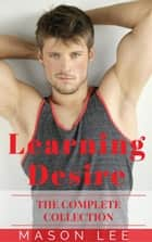 Learning Desire (The Complete Collection) ebook by Mason Lee