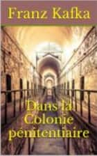 Dans la colonie pénitentiaire ebook by Franz Kafka