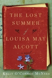 The Lost Summer of Louisa May Alcott ebook by Kelly O'Connor McNees