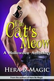 The Cat's Meow: A Halloween Anthology ebook by Hera B. Magic