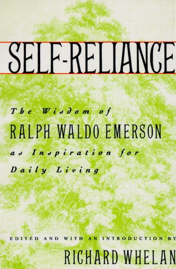 Self-Reliance - The Wisdom of Ralph Waldo Emerson as Inspiration for Daily Living ebook by