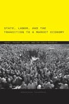 State, Labor, and the Transition to a Market Economy - Egypt, Poland, Mexico, and the Czech Republic ebook by Agnieszka Paczyńska