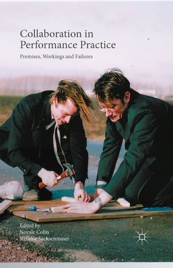 Collaboration in Performance Practice - Premises, Workings and Failures ebook by