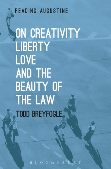On Creativity, Liberty, Love and the Beauty of the Law ebook by Prof Todd Breyfogle