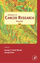 Advances in Cancer Research ebook by George F. Vande Woude, George Klein