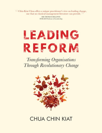 Leading Reform - Transforming Organisations Through Revolutionary Change ebook by Chua Chin Kiat