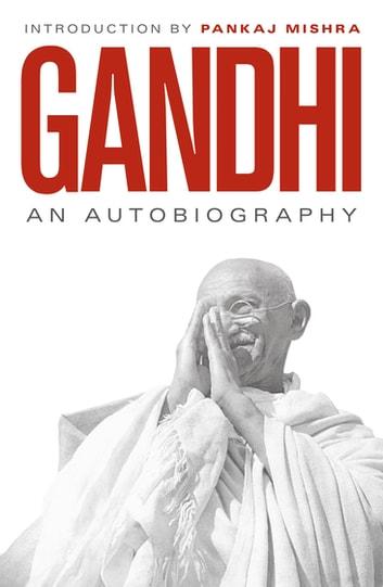 An Autobiography - Or The Story of My Experiments With Truth ebook by M. K. Gandhi
