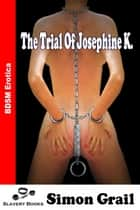 The Trial Of Josephine K. ebook by Simon Grail