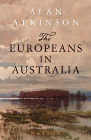 The Europeans in Australia - Volume 3: Nation ebook by Alan Atkinson