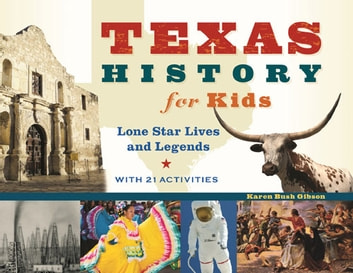 Texas History for Kids - Lone Star Lives and Legends, with 21 Activities ebook by Karen Bush Gibson